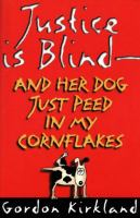 Justice Is Blind-- and Her Dog Just Peed in My Cornflakes