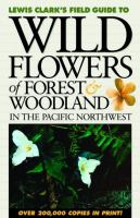 Lewis Clark's Field Guide to Wild Flowers of Forest and Woodland