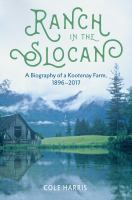 Ranch in the Slocan : A Biography of A Kootenay Farm, 1896-2017