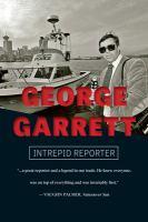 GEORGE GARRETT : INTREPID REPORTER