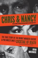 Chris & Nancy : the true story of the Benoit murder-suicide & pro wrestling's cocktail of death