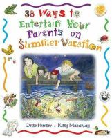 38 Ways to Entertain your Parents on Summer Vacation