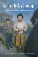 No time to say goodbye : children's stories of Kuper Island Residential School