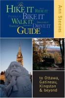 The Hike It Bike It Walk It Drive It Guide to Ottawa, the Gatineau, Kingston and Beyond