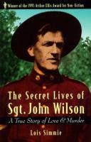 The secret lives of Sgt. John Wilson : a true story of love & murder