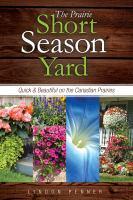 The Prairie short season yard : quick and beautiful on the Canadian Prairies