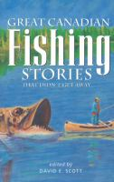 Great Canadian Fishing Stories That Didn't Get Away