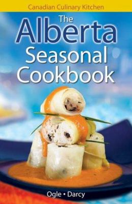 Cover image for The Alberta Seasonal Cookbook