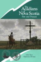 The Acadians of Nova Scotia, Past and Present