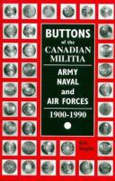 Buttons Of The Canadian Militia, Army, Naval And Air Forces, 1900-1990
