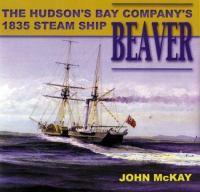 The Hudson's Bay Company's 1835 Steam Ship Beaver