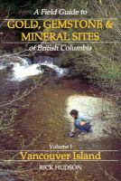 A Field Guide to Gold, Gemstone, and Mineral Sites of British Columbia