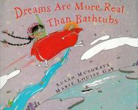 Dreams Are More Real Than Bathtubs
