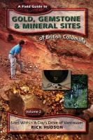 A Field Guide to Gold, Gemstone & Mineral Sites of British Columbia