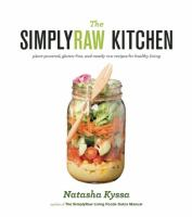 The SimplyRaw kitchen : plant-powered, gluten-free, and mostly raw recipes for healthy living