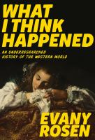 What I think happened : an underresearched history of the western world