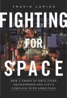 Fighting for Space : How A Group of Drug Users Transformed One City's Struggle With Addiction