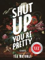 Shut up you're pretty : stories