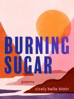 Burning sugar : poems