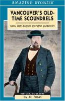 Vancouver's Old-time Scoundrels, Featuring Gassy Jack Deighton