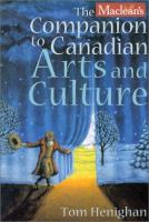 The Maclean's Companion to Canadian Arts and Culture