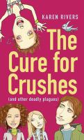 The Cure for Crushes (and Other Deadly Plagues)