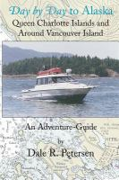 Day by Day to Alaska, Queen Charlotte Islands and Around Vancouver Island