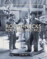 Roughnecks, Rock Bits and Rigs
