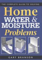 A Complete Guide to Solving Home Water and Moisture Problems