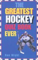 The Greatest Hockey Quiz Book Ever