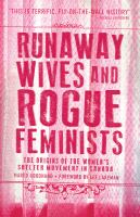 Runaway wives and rogue feminists : the origins of the women's shelter movement in Canada