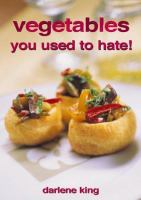 Vegetables You Used to Hate