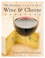 The Definitive Canadian Wine & Cheese Cookbook