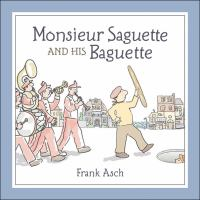 Monsieur Saguette and His Baguette