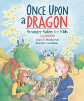 Once upon a dragon : stranger safety for kids (and dragons)