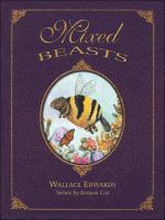 Mixed Beasts, Or, A Miscellany of Rare and Fantastic Creatures