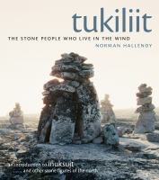 Tukiliit : the stone people who live in the wind : an introduction to inuksuit and other stone figures of the north