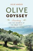 Olive odyssey : searching for the secrets of the fruit that seduced the world