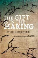 The gift is in the making : Anishinaabeg stories