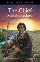 Tales from Big Spirit. The chief : Mistahimaskwa