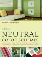 Neutral Color Schemes : Neutral Palettes and Dramatic Accents for Inspirational Interiors