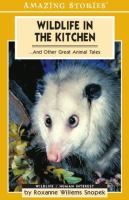 Wildlife in the Kitchen --and Other Great Animal Tales