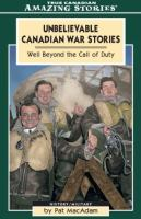 Unbelievable Canadian War Stories