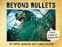 Beyond Bullets: A Photo Journal Of Afghanistan