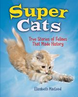 Super cats : true stories of felines that made history