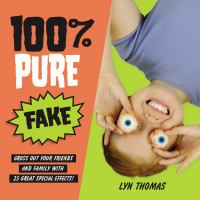 100% Pure Fake : Gross Out your Friends and Family With 25 Great Special Effects / Written by Lyn Thomas