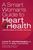 A Smart Woman's Guide to Heart Health --and the Hearts of the Men They Love