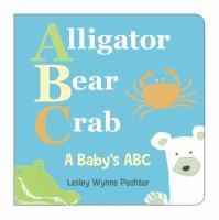 Alligator, Bear, Crab: A Baby's ABC