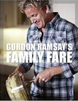 Gordon Ramsay's Family Fare and Other Recipes From the F Word