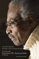 Go to school, you're a little black boy : the honourable Lincoln M. Alexander : a memoir